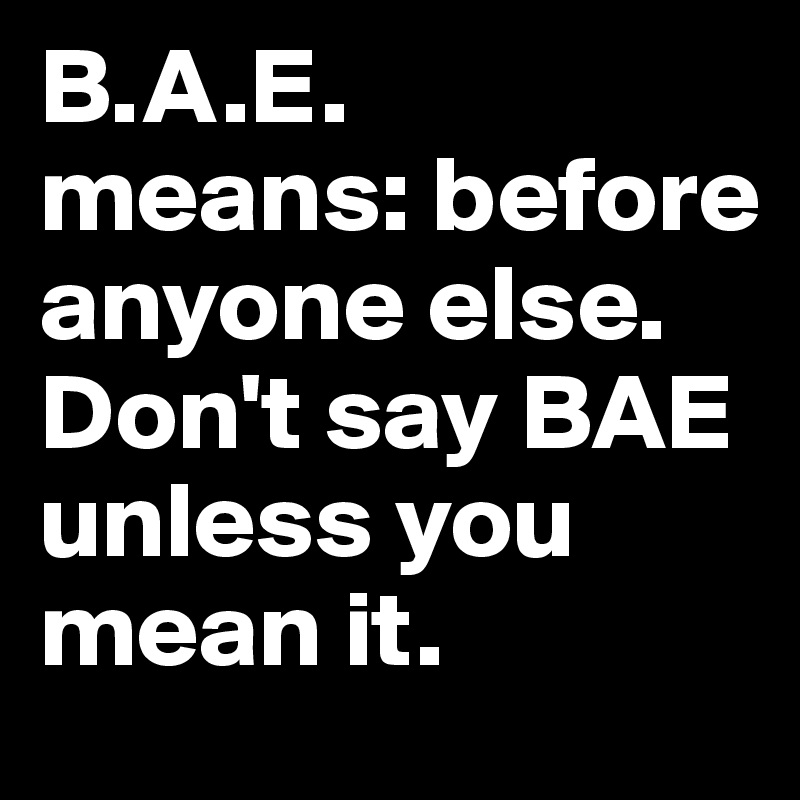 b a e means before anyone else don t