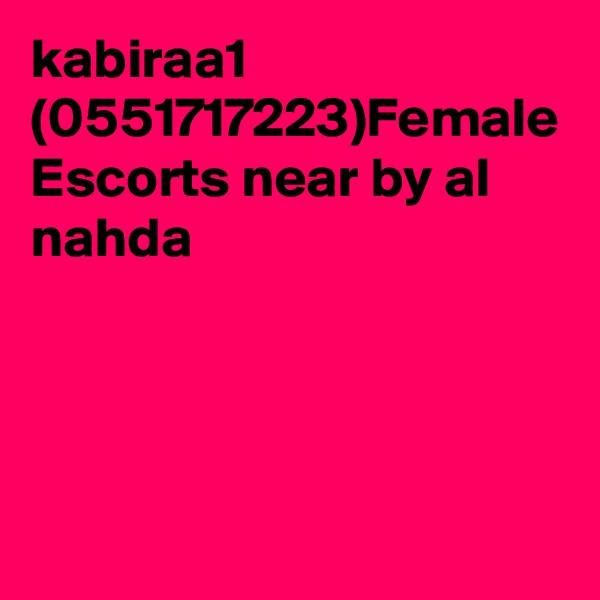 kabiraa1 (0551717223)Female Escorts near by al nahda