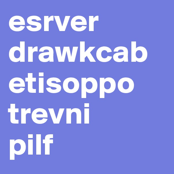 esrver drawkcab etisoppo trevni pilf
