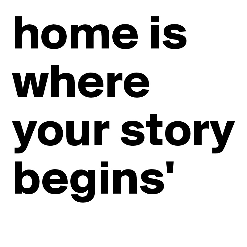 home is where your story begins' - Post by lovemychouchou ...