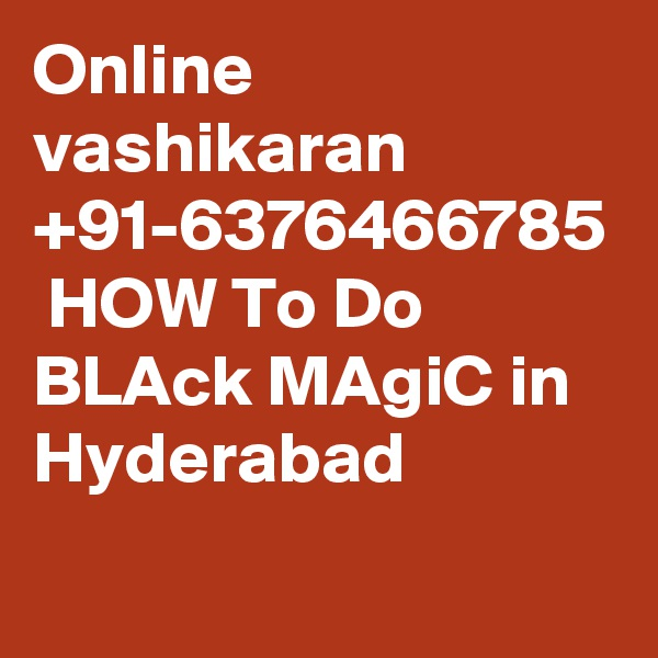 Online vashikaran +91-6376466785  HOW To Do BLAck MAgiC in Hyderabad