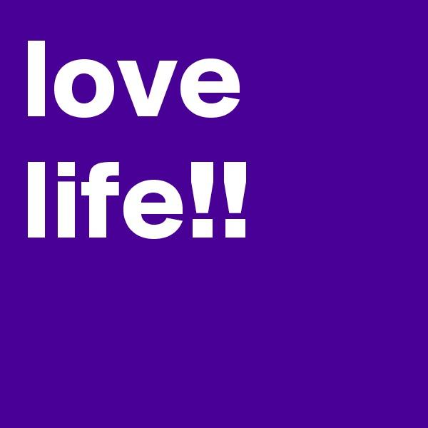 love life!!