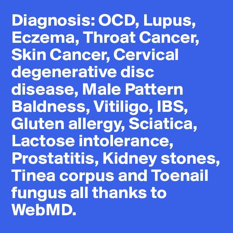 Diagnosis Ocd Lupus Eczema Throat Cancer Skin Cancer Cervical Degenerative Disc Disease Male Pattern Baldness Vitiligo