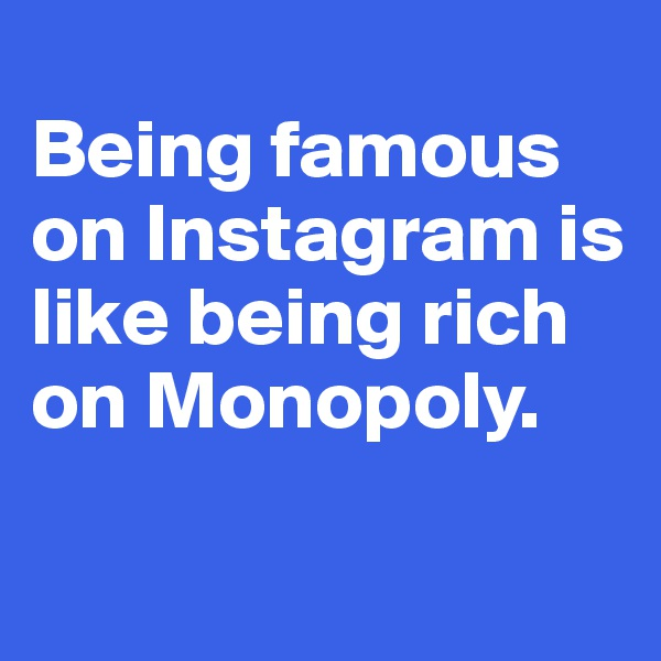 Essays Topics For High School Students Being Famous On Instagram Is Like Being Rich On Monopoly  Post By Ritacg  On Boldomatic Research Proposal Essay Topics also Write My Essay Paper Being Famous On Instagram Is Like Being Rich On Monopoly  Post By  How To Write An Essay For High School Students