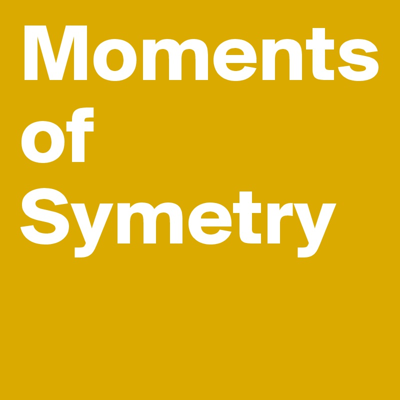 Moments of Symetry