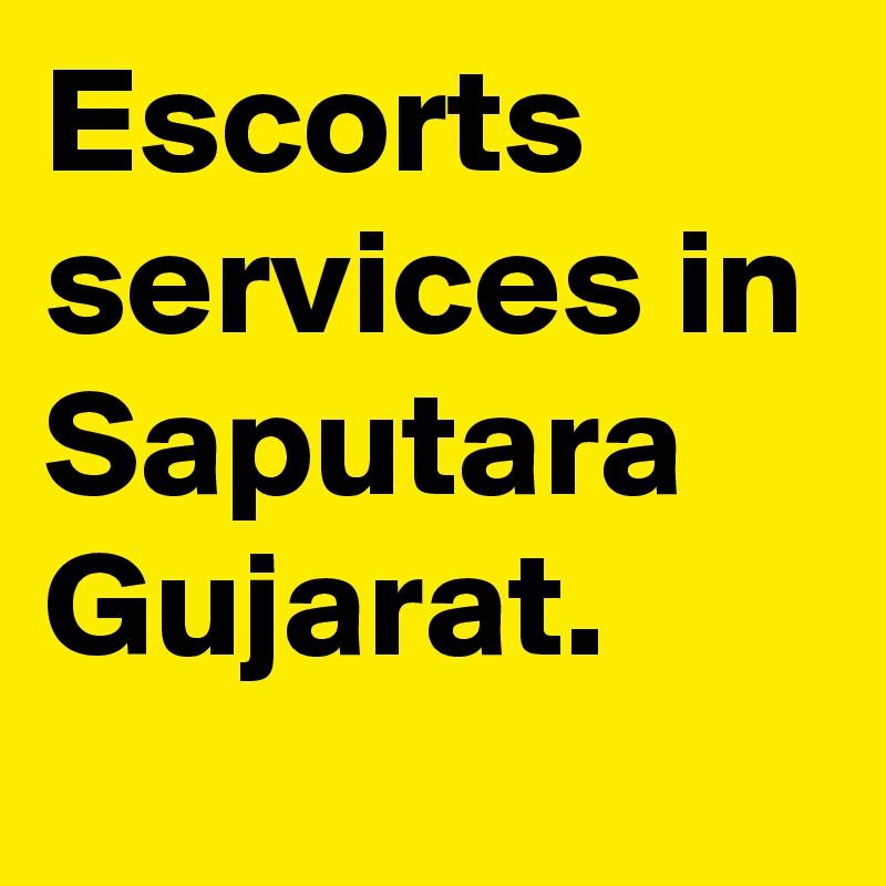 Escorts services in Saputara Gujarat.