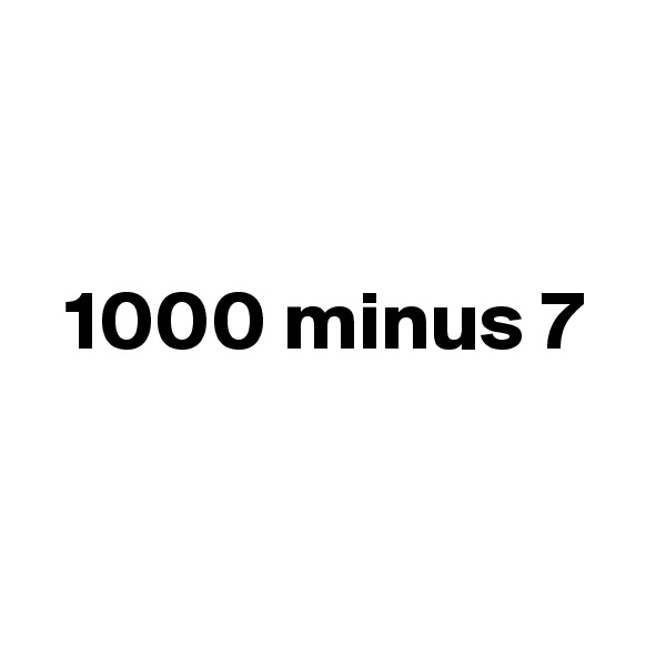 1000 minus 7