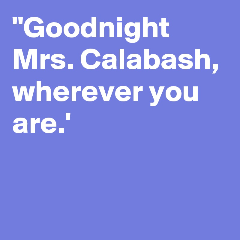 You Are Goodnight Calabash Mrs Wherever