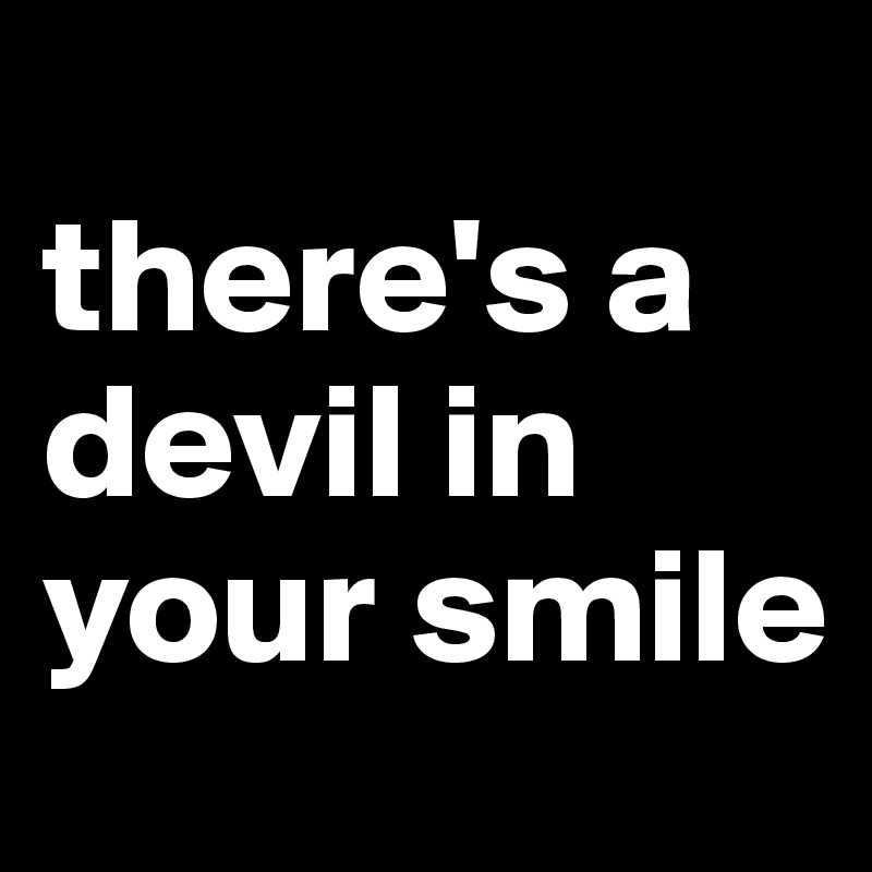 there-s-a-devil-in-your-smile?size=800