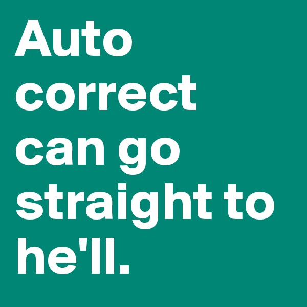 Auto correct can go straight to he'll.
