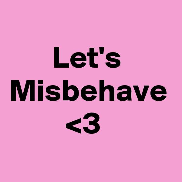 Let's Misbehave          <3