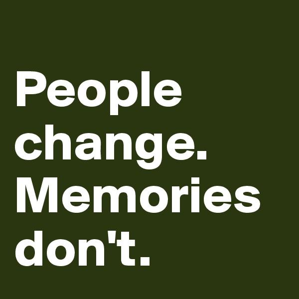 People change. Memories don't.