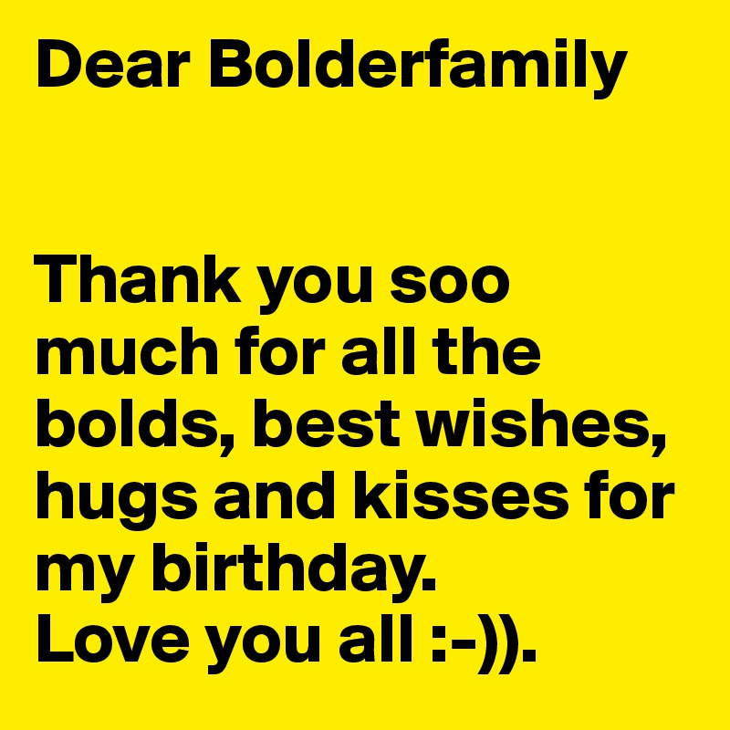 Dear bolderfamily thank you soo much for all the bolds best wishes dear bolderfamily thank you soo much for all the bolds best wishes hugs and m4hsunfo