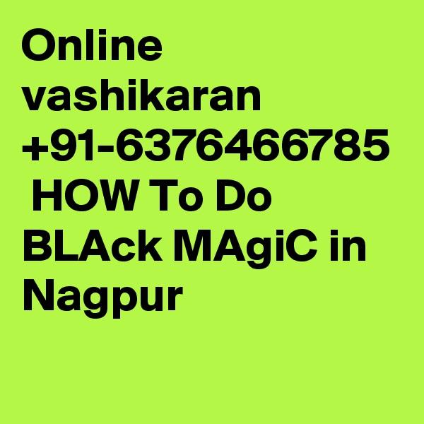 Online vashikaran +91-6376466785  HOW To Do BLAck MAgiC in Nagpur