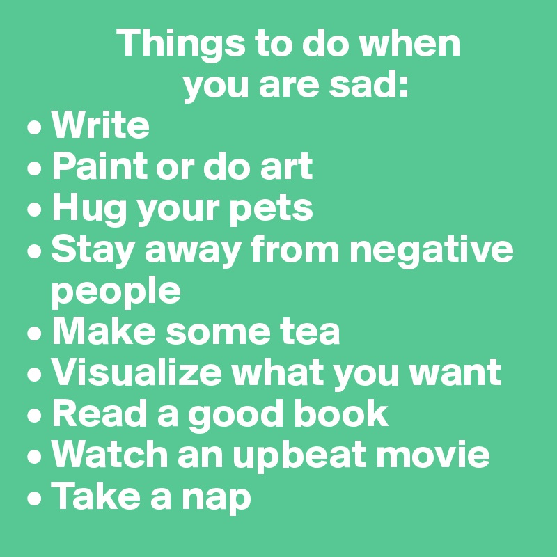 Things To Do When You Are Sad Write Paint Or Do Art
