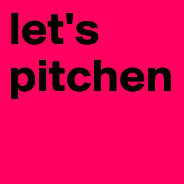 let's pitchen