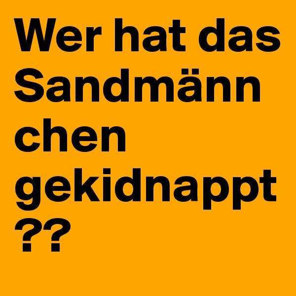 Wer hat das Sandmännchen gekidnappt??