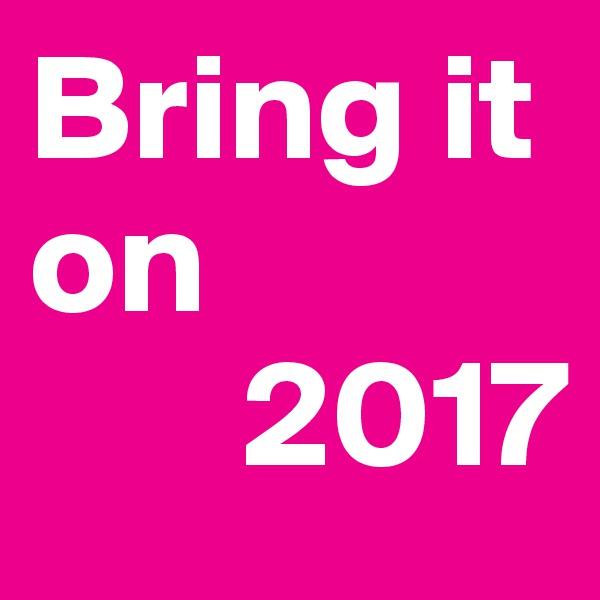 Bring it on         2017