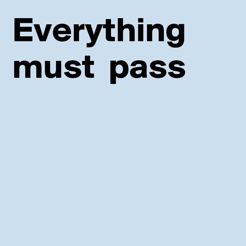 Everything must pass - Post by...