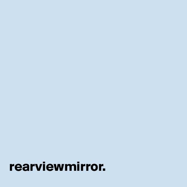 rearviewmirror.
