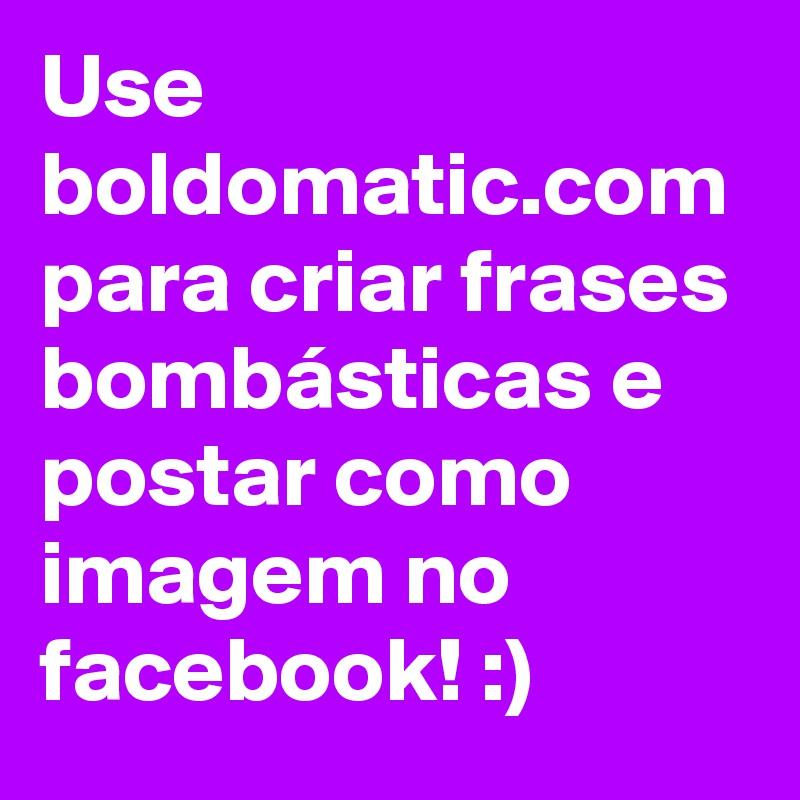 Use Boldomaticcom Para Criar Frases Bombásticas E Postar