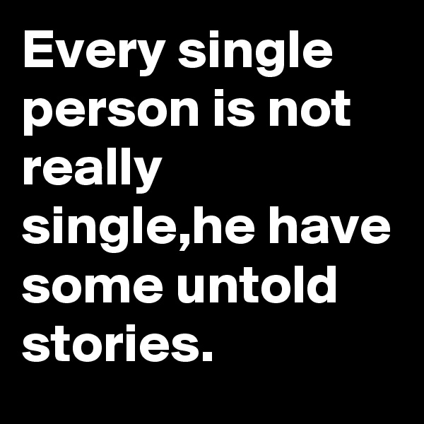 Every single person is not really single,he have some untold stories.