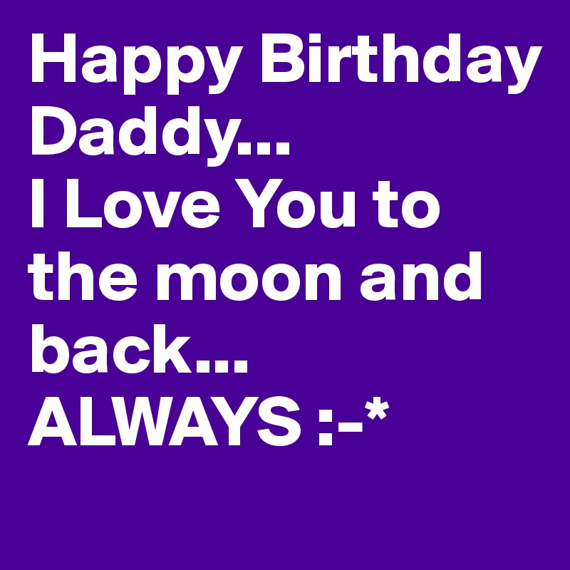 happy birthday daddy i love you to the moon and back