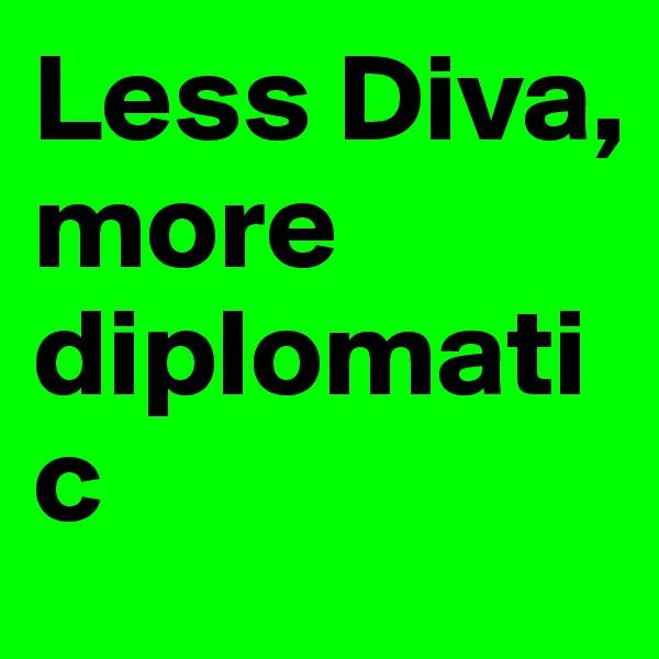 Less Diva, more diplomatic