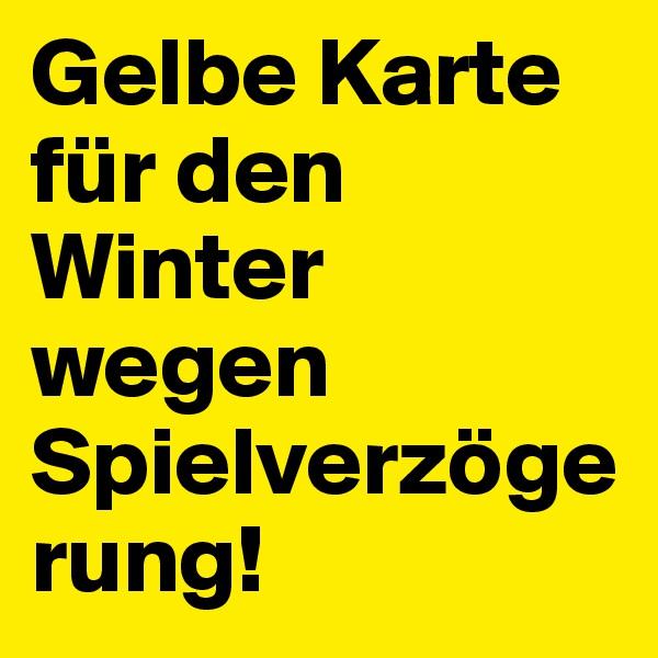 Gelbe Karte für den Winter wegen Spielverzögerung!