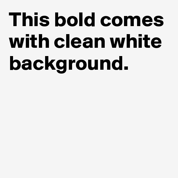 This bold comes with clean white background.