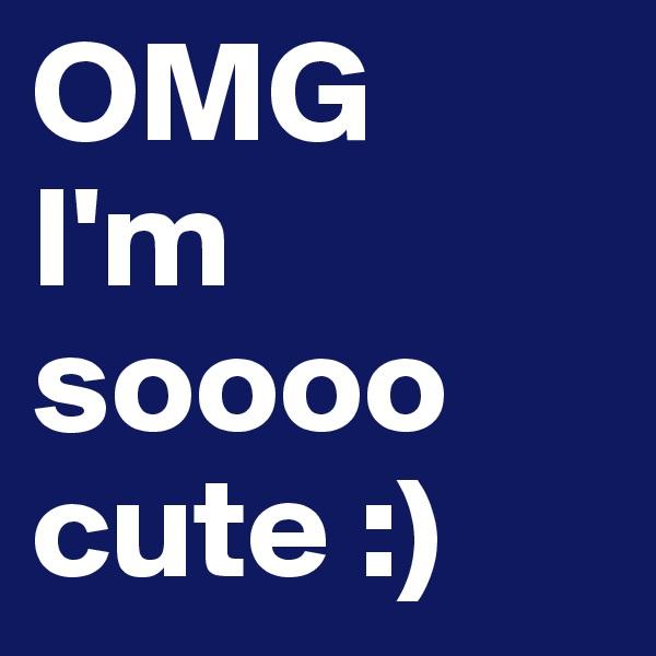 OMG I'm soooo cute :)