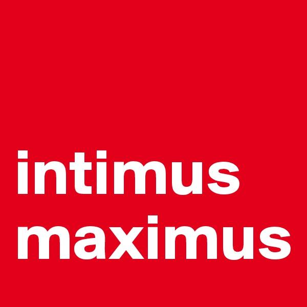 intimus maximus