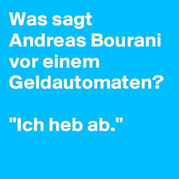 """Was sagt Andreas Bourani vor einem Geldautomaten?   """"Ich heb ab."""""""