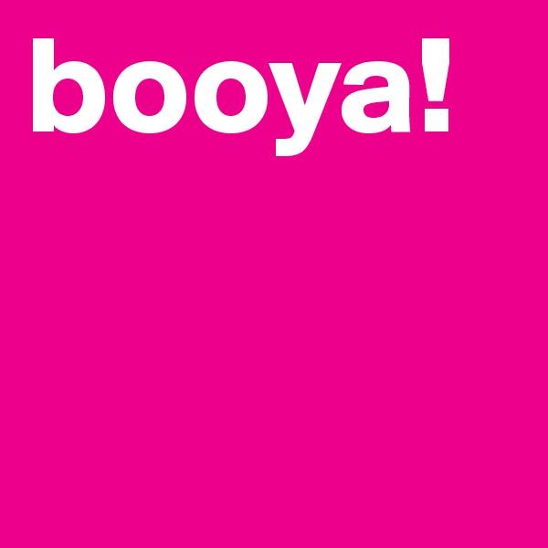booya!