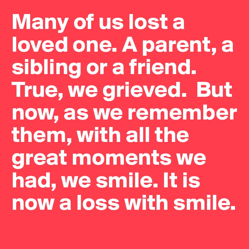 lost death and silent smile Old chinese proverb death leaves a heartache no one can heal, love   aeschylus tears are the silent language of grief  smile because it happened   and lost – they live within our souls in some perfect sanctuary which even  death.