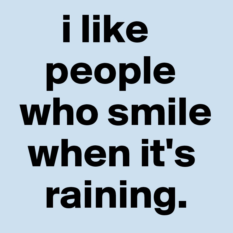I Like People Who Smile When Itu0027s ...