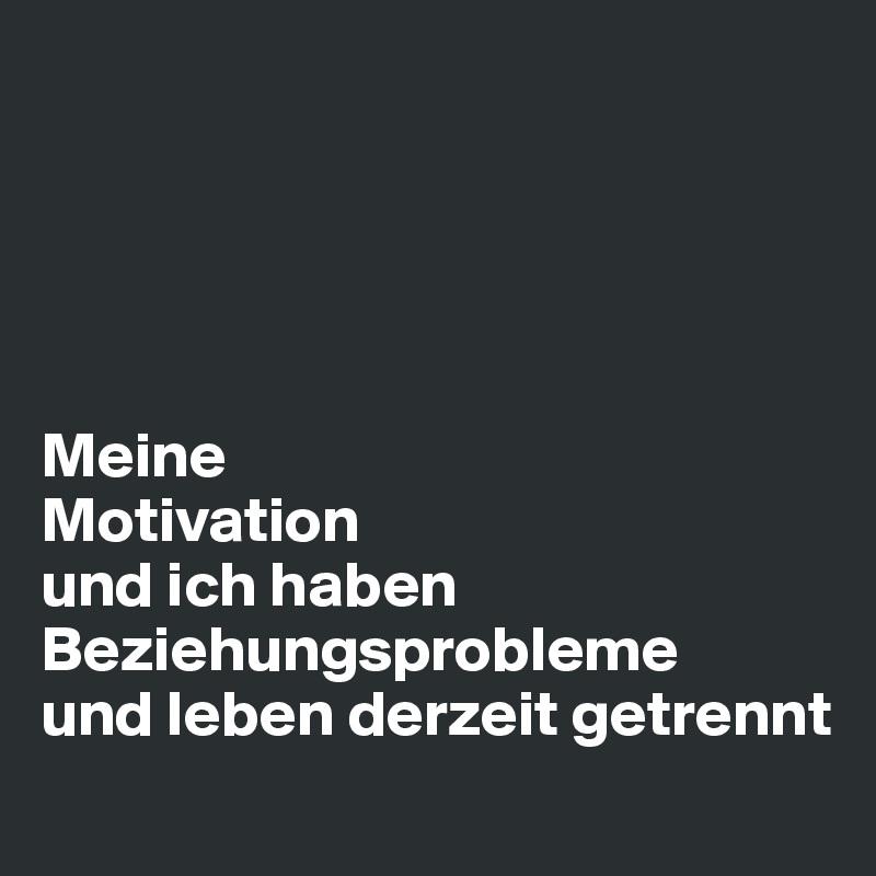 Meine Motivation und ich haben Beziehungsprobleme und leben derzeit getrennt