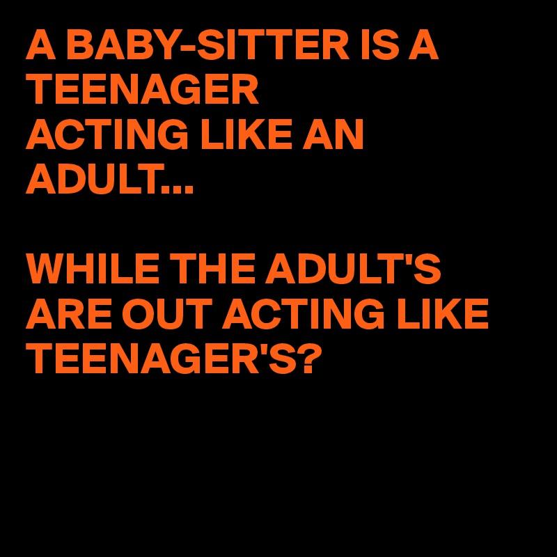 do i act like a teenager