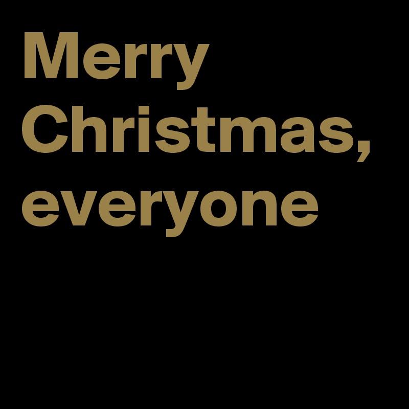 Merry Christmas, everyone