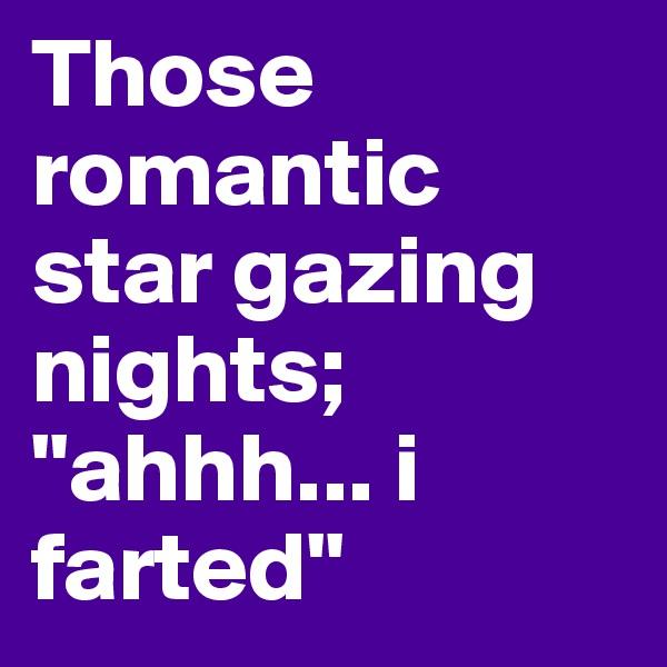 "Those romantic star gazing nights; ""ahhh... i farted"""