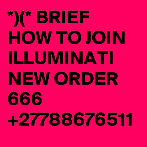 *)(* BRIEF HOW TO JOIN ILLUMINATI NEW ORDER 666 +27788676511