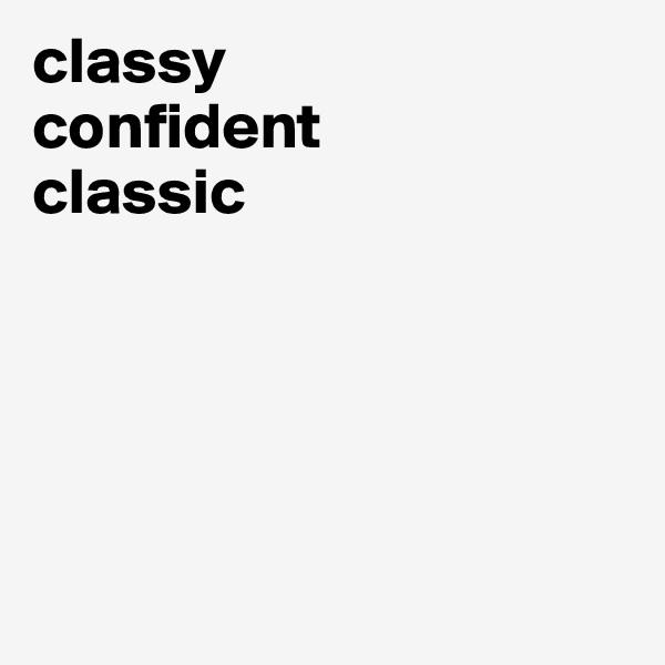 classy confident classic