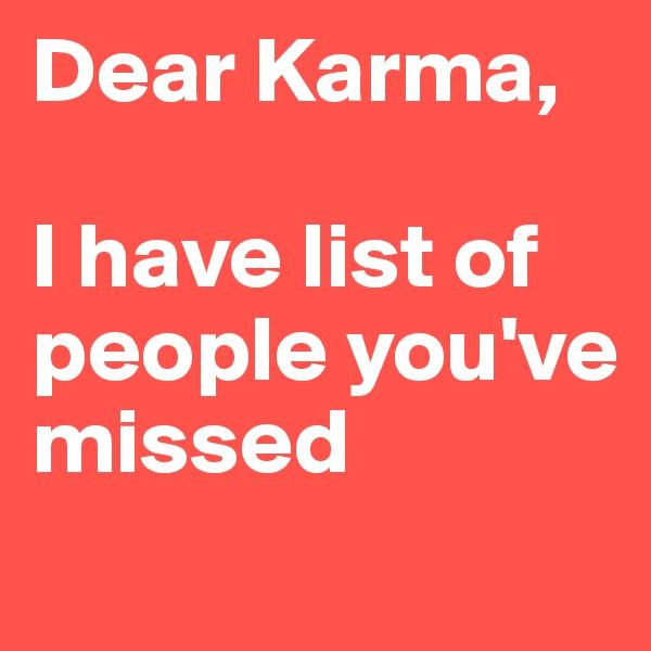 Dear Karma,  I have list of people you've missed