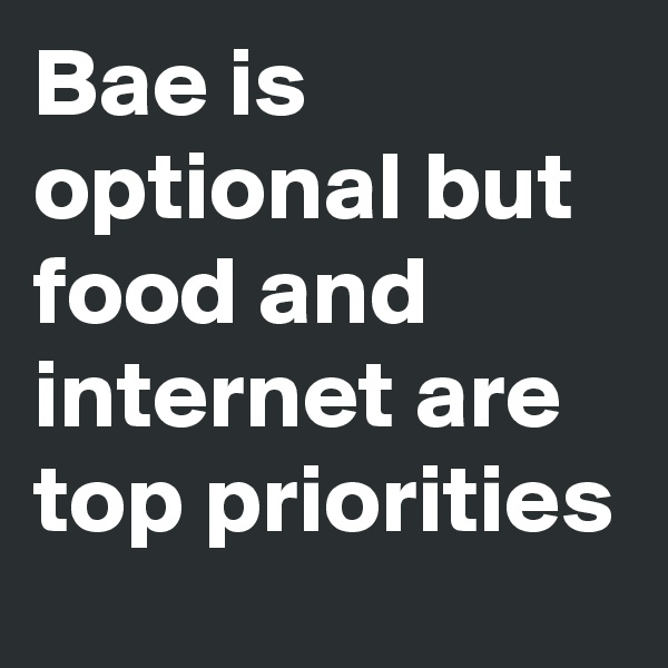Bae is optional but food and internet are top priorities