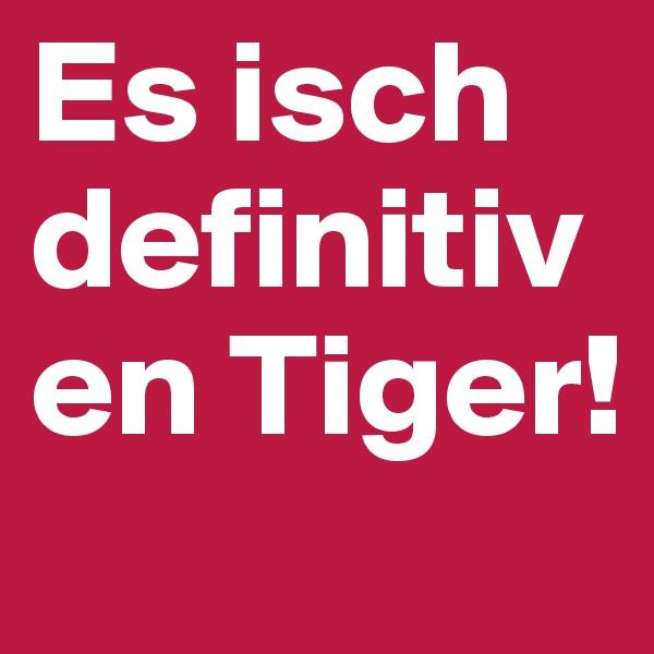 Es isch definitiv en Tiger!