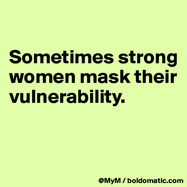 Sometimes strong women mask their vulnerability.
