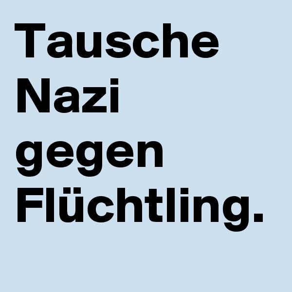Tausche Nazi gegen Flüchtling.