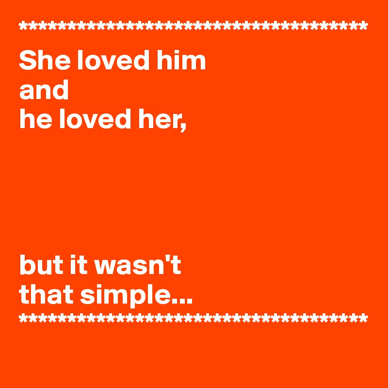 ************************************ She loved him and he loved her,                      but it wasn't  that simple... ************************************