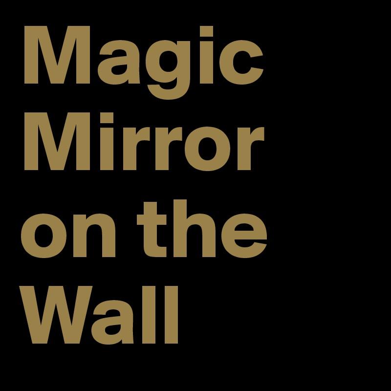 Magic Mirror on the Wall
