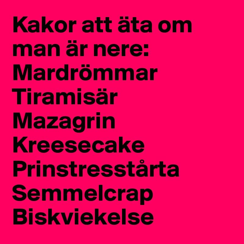Kakor att äta om man är nere: Mardrömmar Tiramisär Mazagrin Kreesecake Prinstresstårta Semmelcrap Biskviekelse